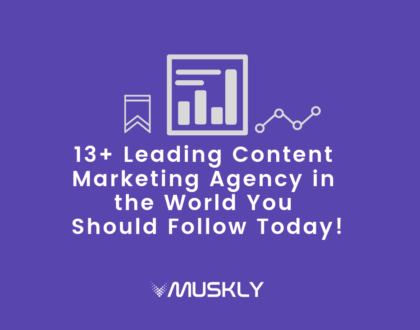 13 Leading Content Marketing Agency in the World You Should Follow Today!