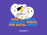 MUSKLY-Blog-Titles-How-to-Create-Engaging-Videos-for-SocialMedia-compressed