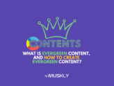 What-is-EverGreen-Content-and-How-to-Create-EverGreen-Content-by-MUSKLY