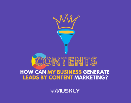 How-can-my-business-generate-leads-by-content-marketing-by-MUSKLY